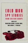 Cold War Spy Stories from Eastern Europe - Valentina Glajar (Hardcover)