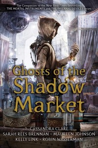 Ghosts Of The Shadow Market - Cassandra Clare (Hardcover)