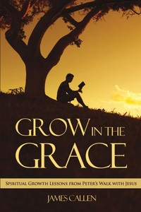 Grow in the Grace - James Callen (Paperback) - Cover