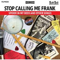 Stop Calling Me Frank - Spider In My Beer & Others Songs (CD)