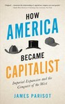 How America Become Capitalist - James Parisot (Paperback)