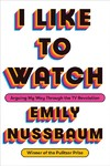 I Like to Watch - Emily Nussbaum (Hardcover)