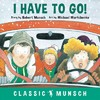 I Have to Go! - Robert N. Munsch (Paperback)