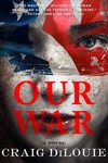 Our War - Craig DiLouie (Hardcover)