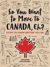 So You Want to Move to Canada, Eh? - Jennifer McCartney (Paperback)