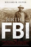 Teddy Roosevelt, the Secret Service, and the Birth of the Fbi - Willard M. Oliver (Hardcover)