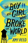 The Boy And Girl Who Broke The World - Amy Reed (Hardcover)