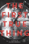 The First True Thing - Claire Needell (Hardcover)
