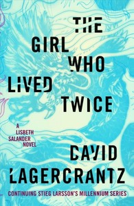 The Girl Who Lived Twice - David Lagercrantz (Hardcover)