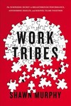 Work Tribes - Shawn Murphy (Hardcover)