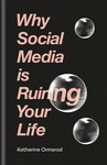 Why Social Media Is Ruining Your Life - Katherine Ormerod (Paperback)