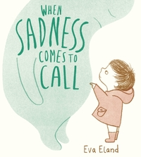 When Sadness Comes to Call - Eva Eland (Hardcover) - Cover