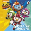 Top Wing: Meet the Cadets - Top Wing (Board book)