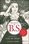 Balance is B.S.: How To Have A Work. Life. Blend. - Tamara Loehr (Hardcover)