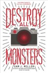 Destroy All Monsters - Sam J. Miller (Hardcover)