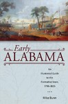 Early Alabama: An Illustrated Guide To The Formative Years, 1798–1826 - Mike Bunn (Paperback)