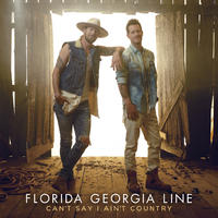 Florida Georgia Line - Can't Say I Ain't Country (CD)