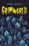 Grimworld - Avery Moray (Paperback)
