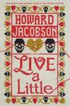 Live a Little - Howard Jacobson (Hardcover)