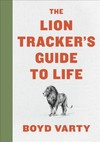 The Lion Tracker's Guide to Life - Boyd Varty (Hardcover)
