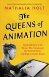 The Queens of Animation - Nathalia Holt (Hardcover)