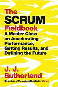 The Scrum Fieldbook - J. J. Sutherland (Hardcover) - Cover