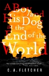 Boy and His Dog At the End of the World - C. A. Fletcher (Paperback)