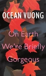 On Earth We're Briefly Gorgeous - Ocean Vuong (Hardcover)