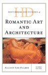 Historical Dictionary of Romantic Art and Architecture - Allison Lee Palmer (Hardcover)