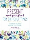 Present, Not Perfect For Difficult Times - Aimee Chase (Paperback)