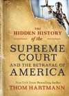 The Hidden History of the Supreme Court and the Betrayal of America - Thom Hartmann (Paperback)