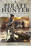 Pirate Hunter: The Life Of Captain Woodes Rogers - Graham A.Thomas (Paperback)