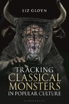 Tracking Classical Monsters In Popular Culture - Liz Gloyn (Paperback)