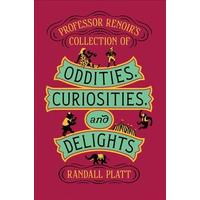 Professor Renoir's Collection of Oddities, Curiosities, and Delights - Randall Platt (Hardcover)