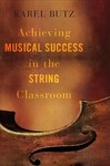 Achieving Musical Success In The String Classroom - Karel Butz (Hardcover)