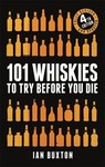 101 Whiskies to Try Before You Die - Ian Buxton (Hardcover)
