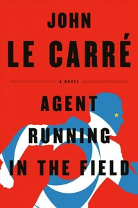 Agent Running in the Field - John Le Carré (Hardcover)