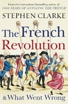 French Revolution and What Went Wrong - Stephen Clarke (Paperback)