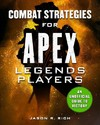 Combat Strategies For Apex Legends Players - Jason R. Rich (Hardcover)