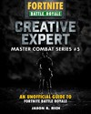 Creative Expert: An Unofficial Guide To Fortnite Battle Royale - Jason R. Rich (Hardcover)