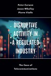 Disruptive Activity in a Regulated Industry - Peter Curwen (Hardcover)