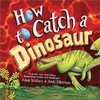 How To Catch A Dinosaur - Adam Wallace (Hardcover)