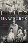 Hitler and the Habsburgs - James Longo (Paperback)