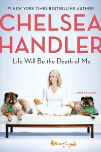 Life Will Be The Death Of Me - Chelsea Handler (Hardcover)