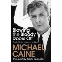 Blowing the Bloody Doors Off - Michael Caine (Paperback)