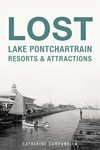 Lost Attractions And Resorts Along Lake Pontchartrain - Catherine Campanella (Paperback)