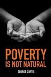 Poverty Is Not Natural - George Cutis (Paperback)
