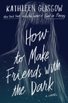 How to Make Friends With the Dark - Kathleen Glasgow (Paperback)