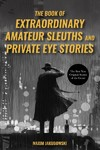 The Extraordinary Book of Amateur Sleuths and Private Eye Stories - Maxim Jakubowski (Paperback)