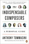 The Indispensable Composers - Anthony Tommasini (Paperback)
